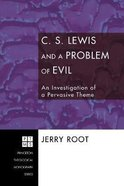 C. S. Lewis and a Problem of Evil: An Investigation of a Pervasive Theme (Princeton Theological Monograph Series) Paperback