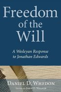 Freedom of the Will: A Wesleyan Response to Jonathan Edwards Paperback