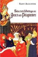 Selected Writings on Grace and Pelagianism (Works Of Saint Augustine Series) Paperback