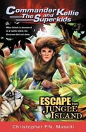 Escape From Jungle Island (#03 in Comander Kellie And The Superkids Adventures Series) Paperback