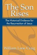 The Son Rises: Historical Evidence For the Resurrection of Jesus Paperback