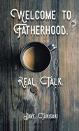 Welcome to Fatherhood.: Real Talk. Paperback
