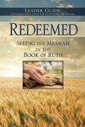 Redeemed: Seeing the Messiah in the Book of Ruth (Leader Guide) Paperback