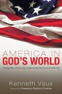 America in God's World: Theology, Ethics, and the Crises of Bases Abroad, Bad Money, and Black Gold Paperback