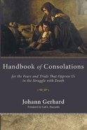Handbook of Consolations: For the Fears and Trials That Oppress Us in the Stuggle With Death Paperback