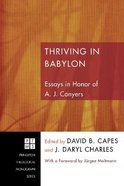 Thriving in Babylon: Essays in Honor of A. J. Conyers (#152 in Princeton Theological Monograph Series) Paperback