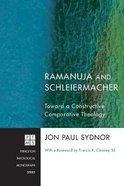 Ramanuja and Schleiermacher (Princeton Theological Monograph Series) Paperback