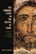 The Turning Point in the Gospel of Mark: A Study in Markan Christology Paperback