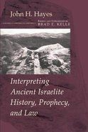 Interpreting Ancient Israelite History, Prophecy, and Law Paperback