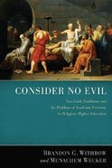 Consider No Evil: Two Faith Traditions and the Problem of Academic Freedom in Religious Higher Education Paperback