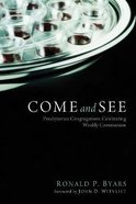 Come and See: Presbyterian Congregations Celebrating Weekly Communion Paperback