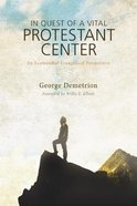 In Quest of a Vital Protestant Center: An Ecumenical Evangelical Perspective Paperback