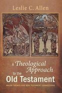 A Theological Approach to the Old Testament: Major Themes and New Testament Connections Paperback