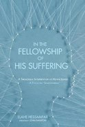 In the Fellowship of His Suffering: A Theological Interpretation of Mental Illness--A Focus on Schizophrenia Paperback