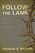 Follow the Lamb: A Pastoral Approach to the Revelation Paperback