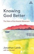 Knowing God Better: The Vision of the Keswick Movement Paperback