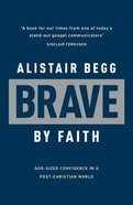 Brave By Faith: God-Sized Confidence in a Post-Christian World Pb (Smaller)