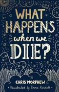 What Happens When We Die? (The Big Questions Series) Pb (Smaller)