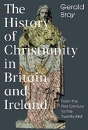 A History of Christianity in the British Isles: From the First Century to the Twenty-First Hardback