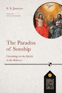 Paradox of Sonship, The: Christology in the Epistle to the Hebrews (Studies In Christian Doctrine And Scripture Series) Paperback