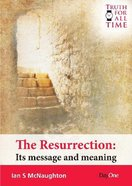 Resurrection, the - Its Message and Meaning (Truth For All Time (Day One) Series) Paperback