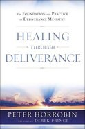 Healing Through Deliverance: The Foundation and Practice of Deliverance Ministry Paperback