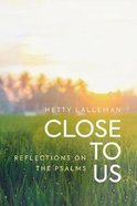 Close to Us: Reflections on the Psalms Paperback