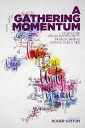 A Gathering Momentum: Stories of Christian Unity Transforming Our Towns and Cities Paperback