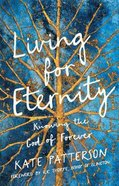 Living For Eternity: Knowing the God of Forever Paperback