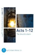 Acts 1-12: The Church is Born (8 Studies) (The Good Book Guides Series) Paperback
