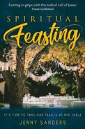 Spiritual Feasting: It's Time to Take Our Places At His Table Paperback