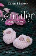 Jennifer: A Life Precious to God Paperback