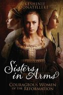 Sisters in Arms: Women of the Reformation Paperback