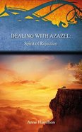 Dealing With Azazel: Spirit of Rejection (#07 in Strategies For The Threshold Series) Paperback