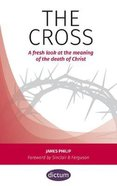 The Cross: A Fresh Look At the Meaning of the Death of Christ Paperback