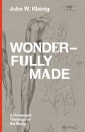 Wonderfully Made: A Protestant Theology of the Body Hardback