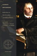 Always Reforming: Reflections on Martin Luther and Biblical Studies Paperback