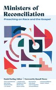 Ministers of Reconciliation: Preaching on Race and the Gospel Hardback