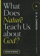 What Does Nature Teach Us About God? (Questions For Restless Minds Series) Paperback