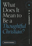 What Does It Mean to Be a Thoughtful Christian? (Questions For Restless Minds Series) Paperback