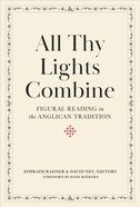 All Thy Lights Combine: Figural Reading in the Anglican Tradition Hardback