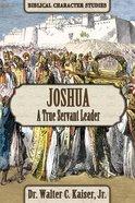Joshua: A True Servant Leader (Biblical Character Studies Series) Paperback