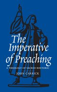 The Imperative of Preaching: A Theology of Sacred Rhetoric Paperback