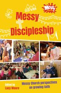 Messy Discipleship: Messy Church Perspectives on Growing Faith Pb (Smaller)