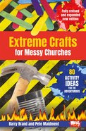 Extreme Crafts For Messy Churches: 80 Activity Ideas For the Adventurous (Messy Church Series) Pb (Smaller)