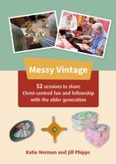 52 Sessions to Share Christ-Centred Fun and Fellowship With the Older Generation (Messy Church Series) Paperback