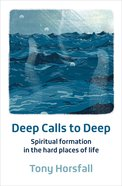 Deep Calls to Deep: Spiritual Formation in the Hard Places of Life Pb (Smaller)