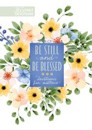 Be Still and Be Blessed: 365 Devotions For Mothers Hardback