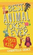 Best Animal Jokes Ever: Jokes For Kids Paperback