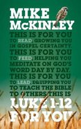 Luke 1-12 For You: For Reading, For Feeding, For Leading (God's Word For You Series) Hardback